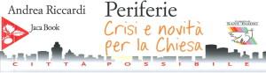 Libri_SantEgidio_Andrea_Riccardi_Periferie_Crisi_E_Novita_per_la_Chiesa_2016_Jaca Book_focus